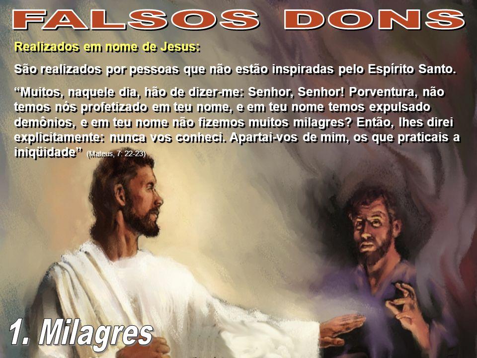 Realizados no tempo do fim: O anticristo virá na forma de Cristo com grande poder e sinais e prodígios mentirosos (II Tessalonicenses, 2: 9).