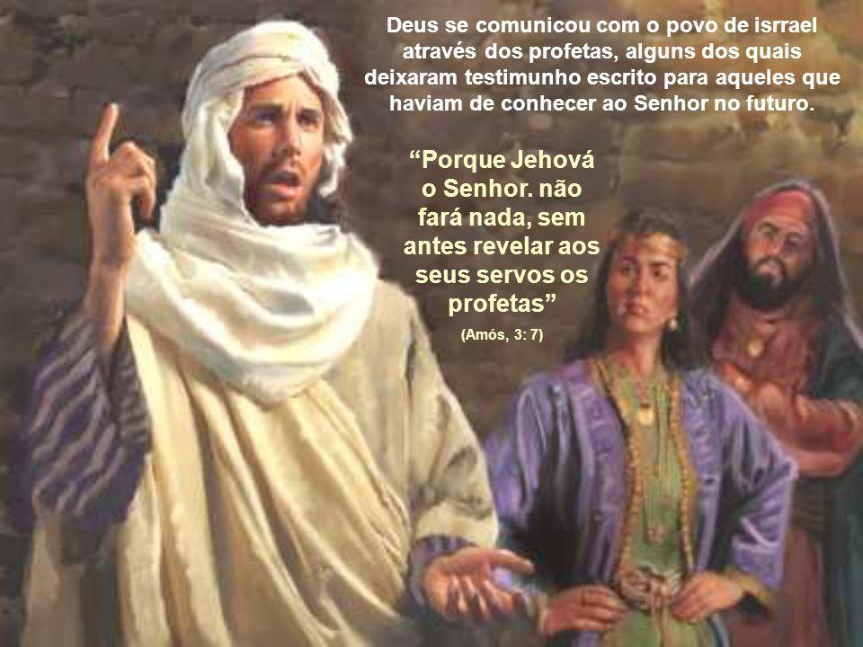 Deus se comunicou com o povo de isrrael através dos profetas, alguns dos quais deixaram testimunho escrito para aqueles que haviam de conhecer ao Senh