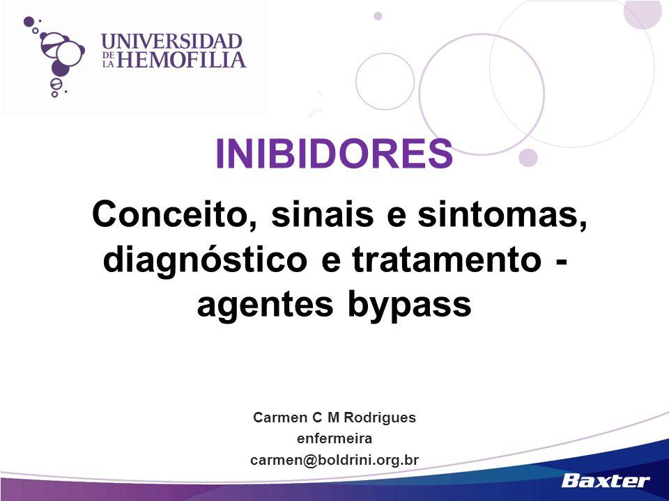 INIBIDORES Conceito, sinais e sintomas, diagnóstico e tratamento - agentes bypass Carmen C M Rodrigues enfermeira carmen@boldrini.org.br