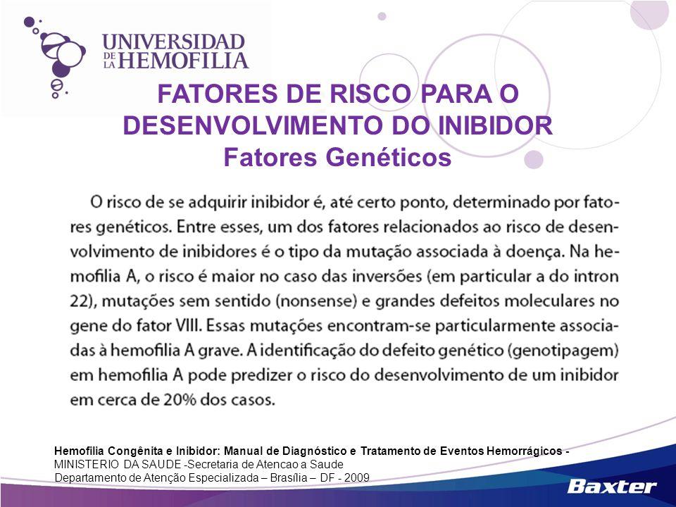 FATORES DE RISCO PARA O DESENVOLVIMENTO DO INIBIDOR Fatores Genéticos Hemofilia Congênita e Inibidor: Manual de Diagnóstico e Tratamento de Eventos He