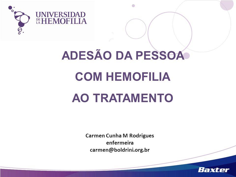Carmen Cunha M Rodrigues enfermeira carmen@boldrini.org.br ADESÃO DA PESSOA COM HEMOFILIA AO TRATAMENTO
