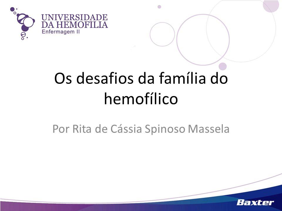 Os desafios da família do hemofílico Por Rita de Cássia Spinoso Massela