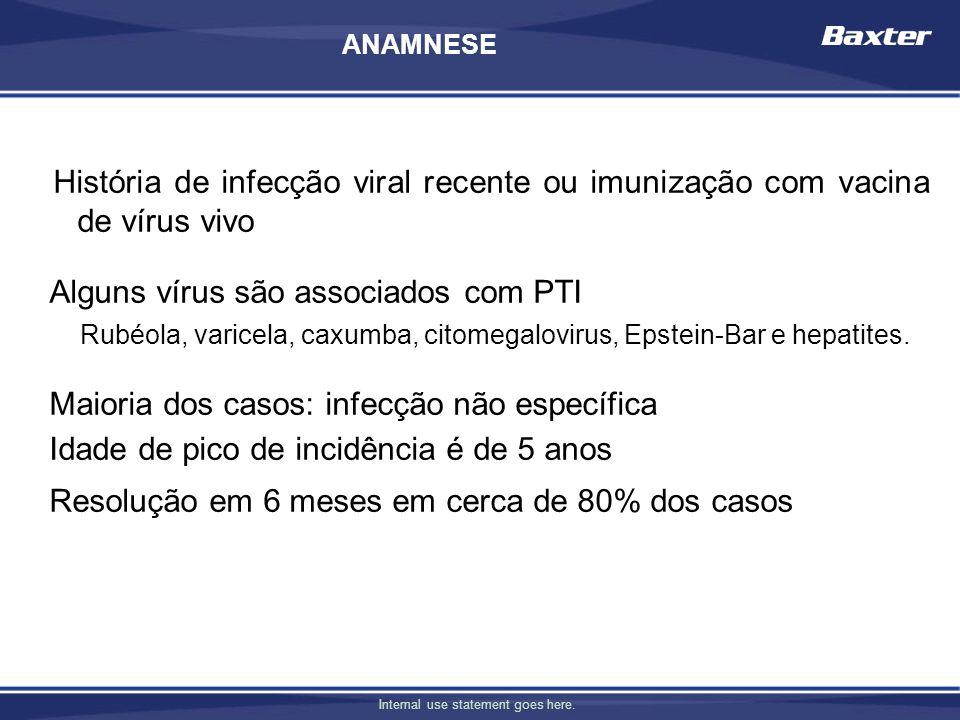 Internal use statement goes here. História de infecção viral recente ou imunização com vacina de vírus vivo Alguns vírus são associados com PTI Rubéol