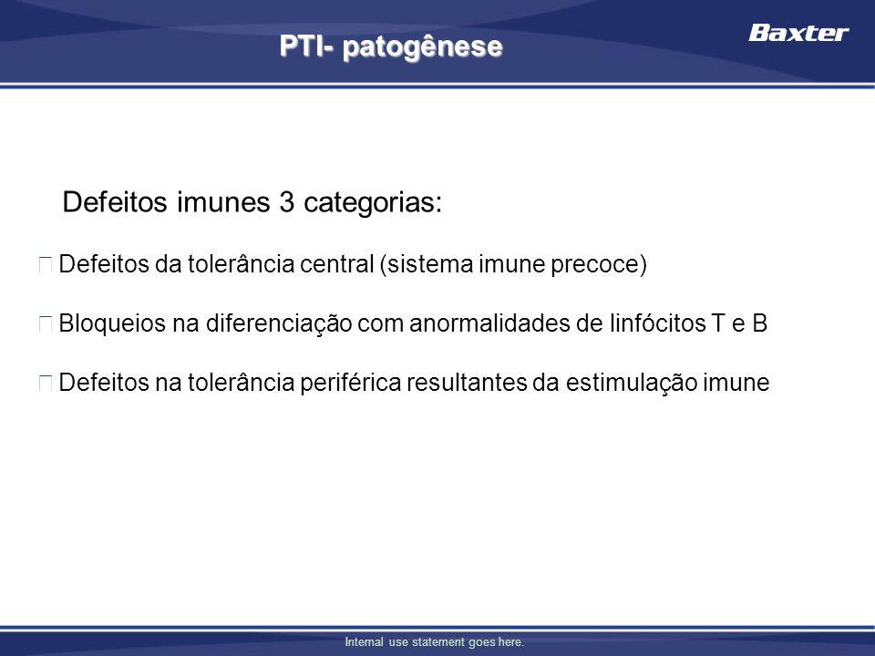 Internal use statement goes here. PTI- patogênese Defeitos imunes 3 categorias: Defeitos da tolerância central (sistema imune precoce) Bloqueios na di