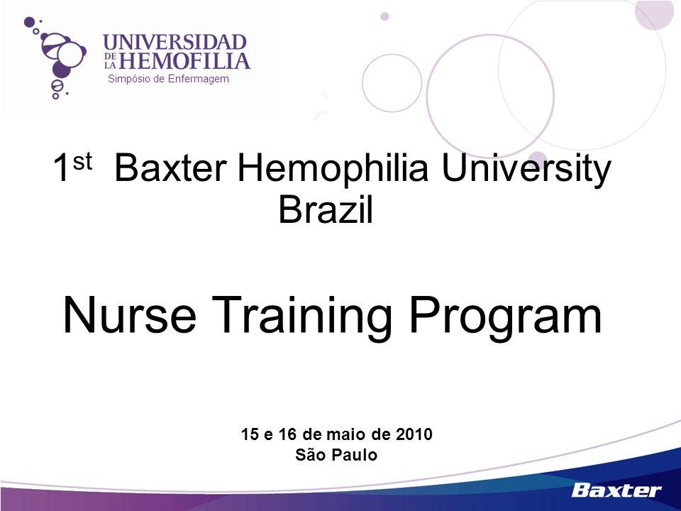 Simpósio de Enfermagem 1 st Baxter Hemophilia University Brazil Nurse Training Program 15 e 16 de maio de 2010 São Paulo