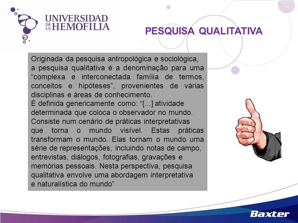 Originada da pesquisa antropológica e sociológica, a pesquisa qualitativa é a denominação para uma complexa e interconectada família de termos, concei