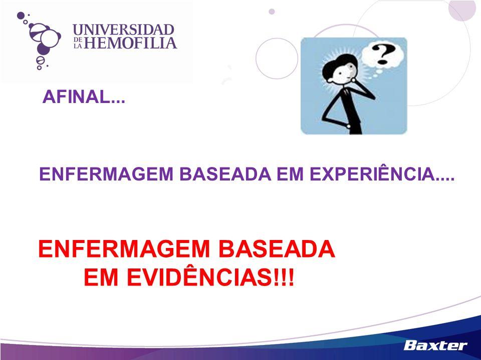 AFINAL... ENFERMAGEM BASEADA EM EXPERIÊNCIA.... ENFERMAGEM BASEADA EM EVIDÊNCIAS!!!