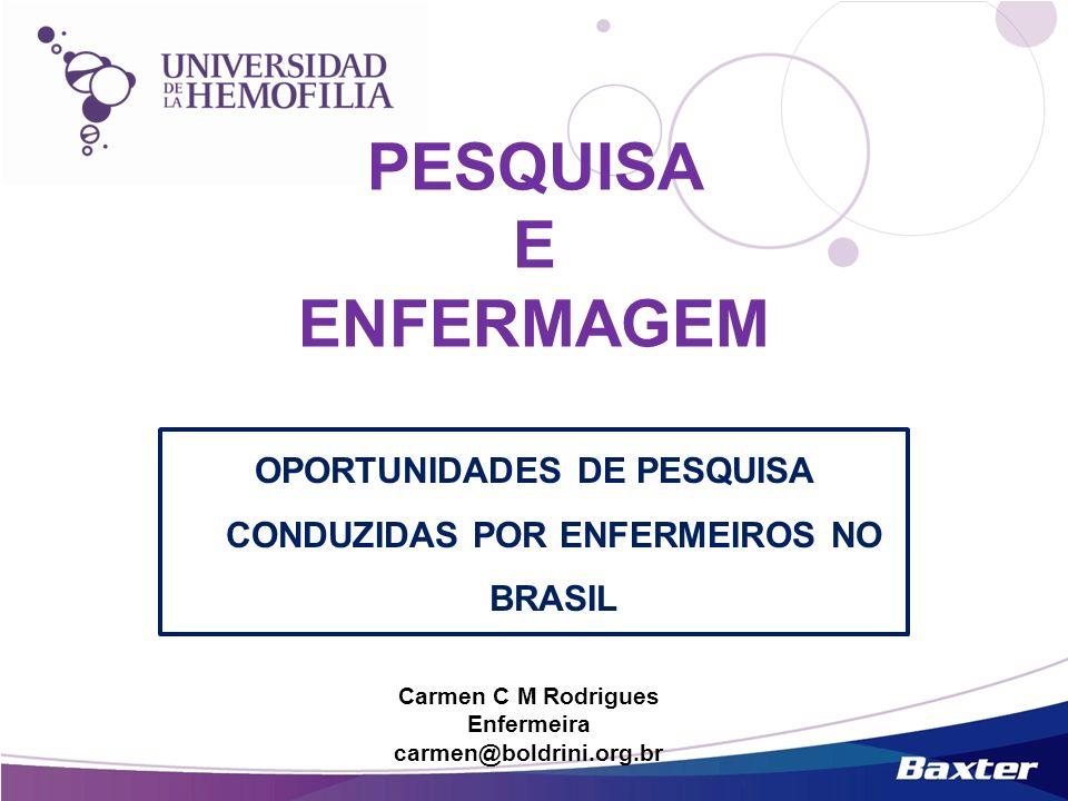 PESQUISA E ENFERMAGEM OPORTUNIDADES DE PESQUISA CONDUZIDAS POR ENFERMEIROS NO BRASIL Carmen C M Rodrigues Enfermeira carmen@boldrini.org.br