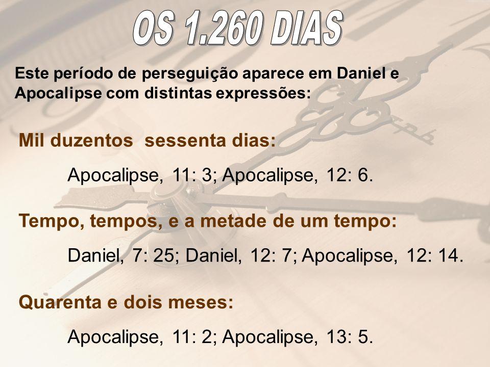 Este período de perseguição aparece em Daniel e Apocalipse com distintas expressões: Mil duzentos sessenta dias: Apocalipse, 11: 3; Apocalipse, 12: 6.