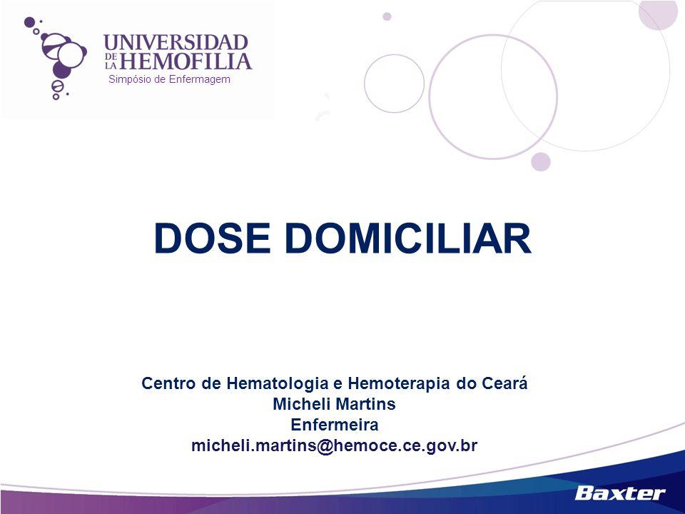 Simpósio de Enfermagem DOSE DOMICILIAR Centro de Hematologia e Hemoterapia do Ceará Micheli Martins Enfermeira micheli.martins@hemoce.ce.gov.br