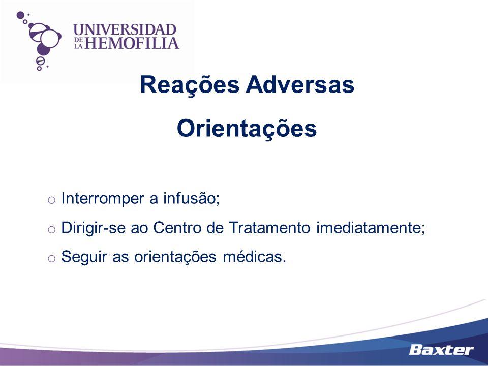 o Interromper a infusão; o Dirigir-se ao Centro de Tratamento imediatamente; o Seguir as orientações médicas. Reações Adversas Orientações