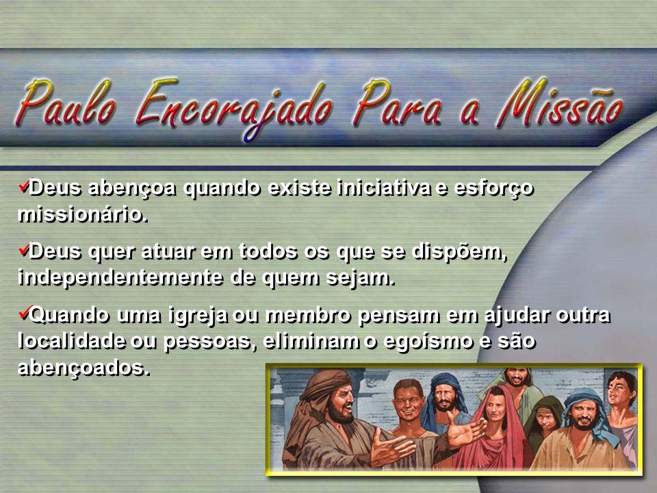 Deus abençoa quando existe iniciativa e esforço missionário. Deus quer atuar em todos os que se dispõem, independentemente de quem sejam. Quando uma i