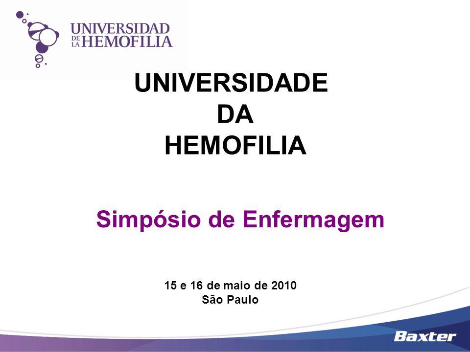 UNIVERSIDADE DA HEMOFILIA Simpósio de Enfermagem 15 e 16 de maio de 2010 São Paulo