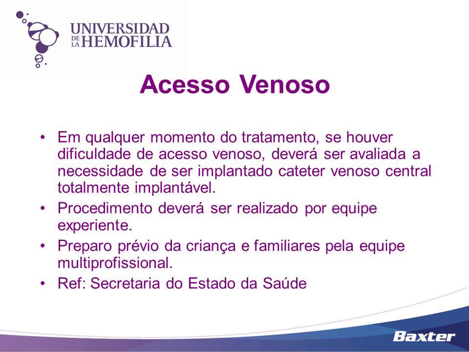 Acesso Venoso Em qualquer momento do tratamento, se houver dificuldade de acesso venoso, deverá ser avaliada a necessidade de ser implantado cateter v