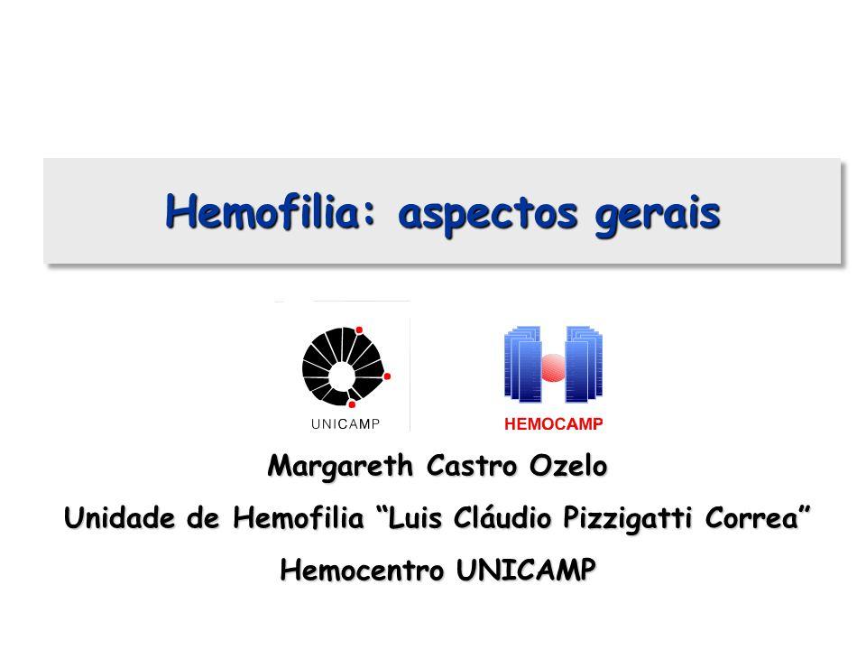 Hemofilia: aspectos gerais Margareth Castro Ozelo Unidade de Hemofilia Luis Cláudio Pizzigatti Correa Hemocentro UNICAMP