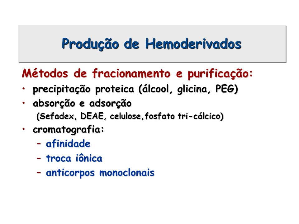Métodos de fracionamento e purificação: precipitação proteica (álcool, glicina, PEG)precipitação proteica (álcool, glicina, PEG) absorção e adsorçãoab