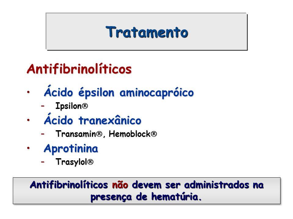 Tratamento Antifibrinolíticos Ácido épsilon aminocapróicoÁcido épsilon aminocapróico –Ipsilon –Ipsilon Ácido tranexânicoÁcido tranexânico –Transamin,