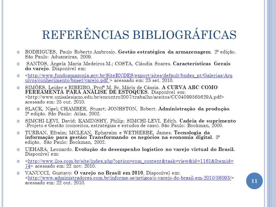 REFERÊNCIAS BIBLIOGRÁFICAS RODRIGUES, Paulo Roberto Ambrosio. Gestão estratégica da armazenagem. 2ª edição. São Paulo: Aduaneiras, 2009. SANTOS, Ângel