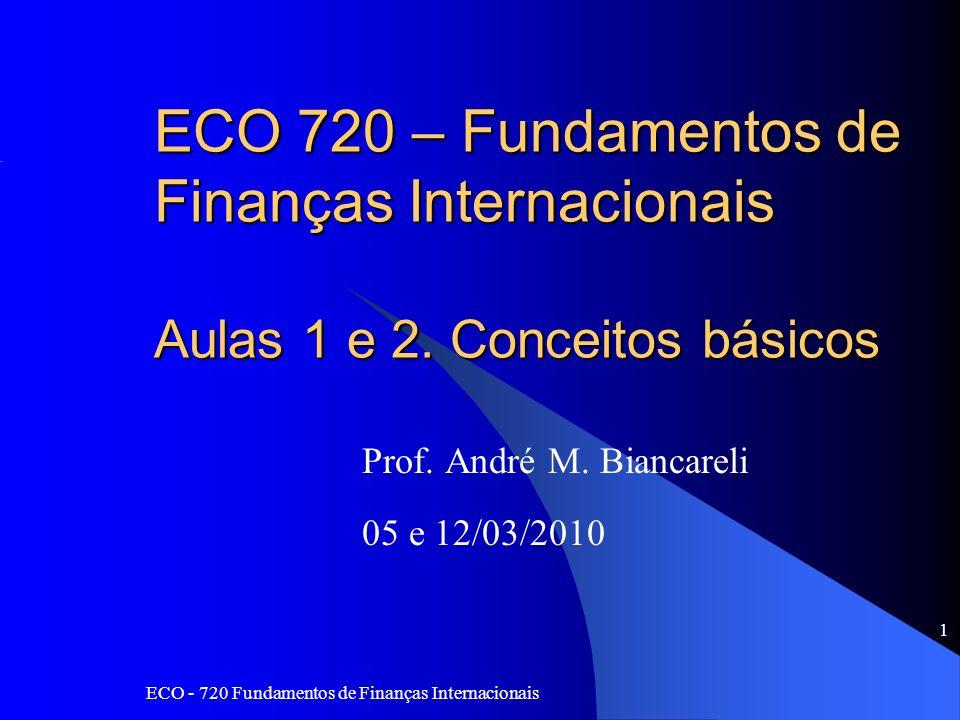ECO - 720 Fundamentos de Finanças Internacionais 52 Outras frentes de política econômica Política Monetária –Controle da quantidade de moeda em circulação –Taxas básicas de juros, compulsório etc.