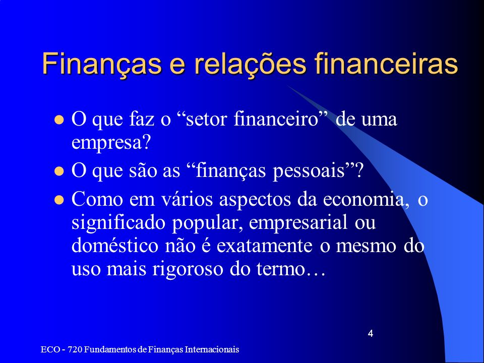 ECO - 720 Fundamentos de Finanças Internacionais 4 Finanças e relações financeiras O que faz o setor financeiro de uma empresa? O que são as finanças