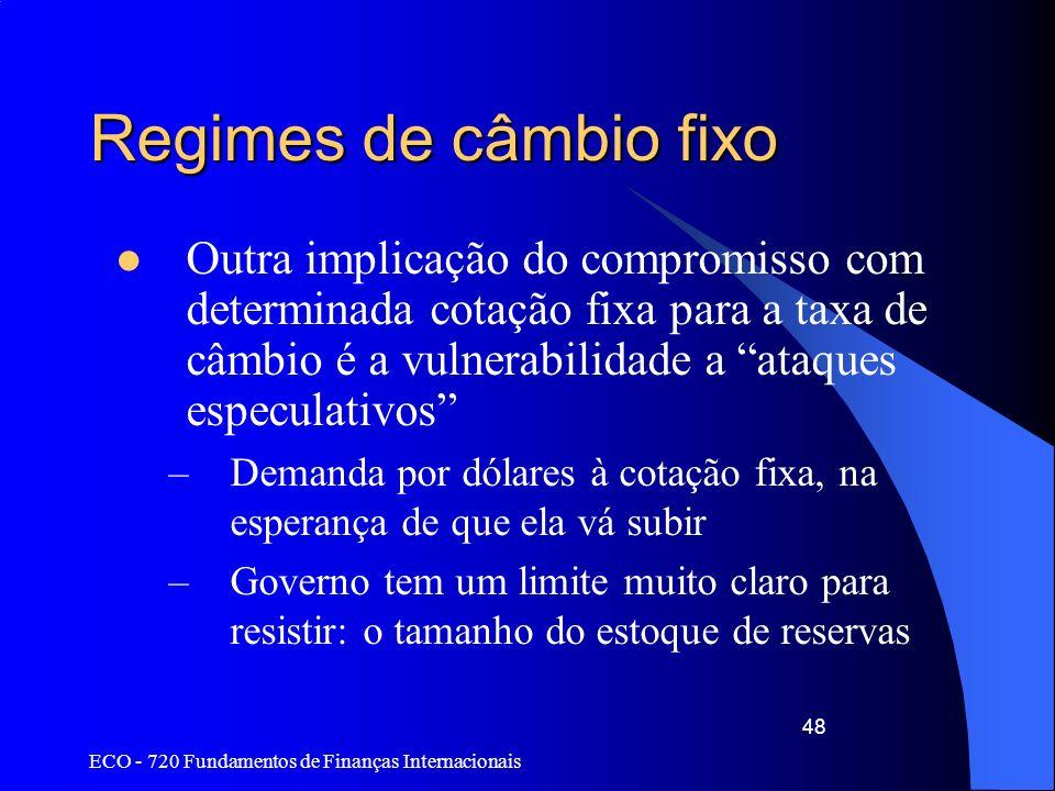 ECO - 720 Fundamentos de Finanças Internacionais 48 Regimes de câmbio fixo Outra implicação do compromisso com determinada cotação fixa para a taxa de
