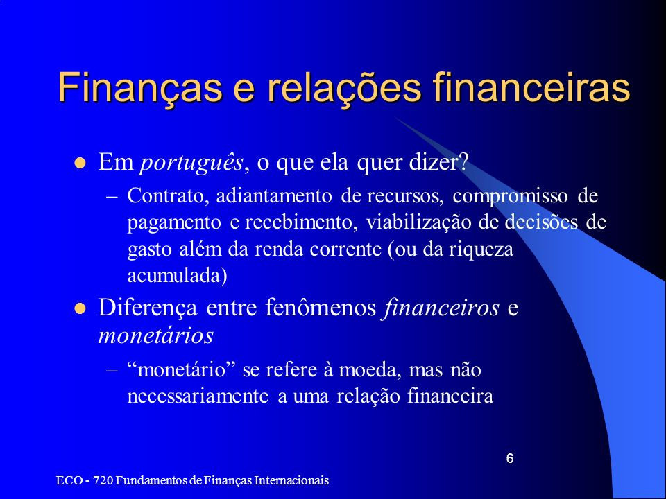 ECO - 720 Fundamentos de Finanças Internacionais 6 Finanças e relações financeiras Em português, o que ela quer dizer? –Contrato, adiantamento de recu