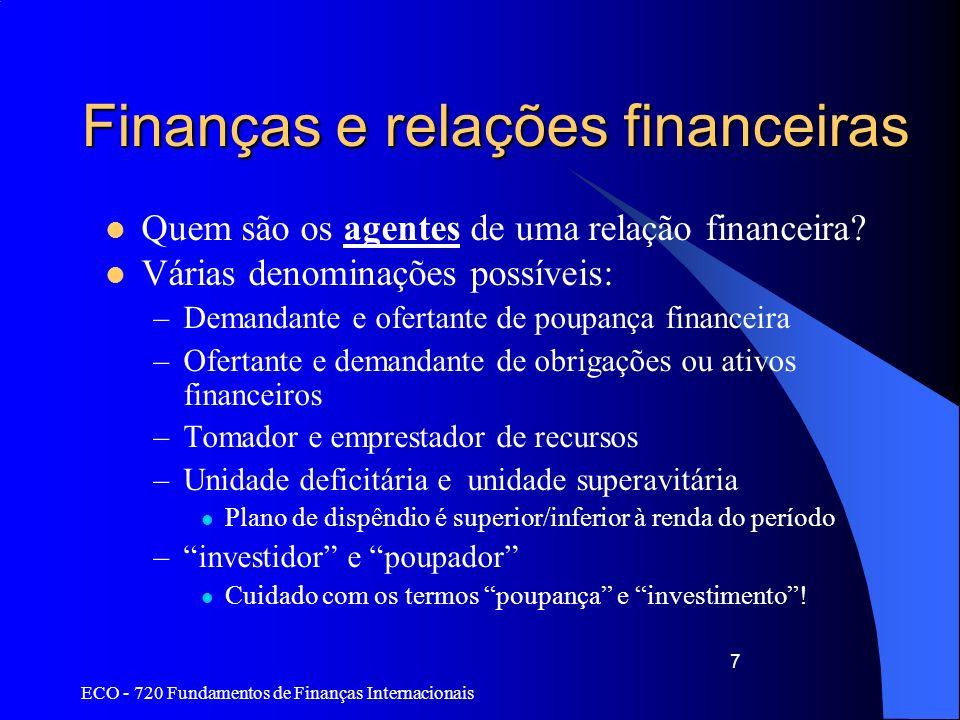 ECO - 720 Fundamentos de Finanças Internacionais 18 Balanço de Pagamentos: Brasil Apresentação das contas com grau bastante grande de detalhamento –Contas e subcontas –Ativos e passivos –Em outras apresentações, títulos negociados no Brasil e no exterior separadamente