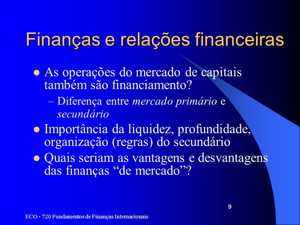 ECO - 720 Fundamentos de Finanças Internacionais 9 Finanças e relações financeiras As operações do mercado de capitais também são financiamento? –Dife