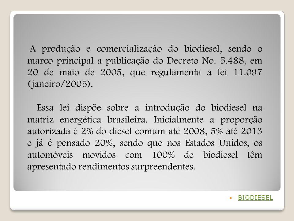 BIODIESEL A produção e comercialização do biodiesel, sendo o marco principal a publicação do Decreto No. 5.488, em 20 de maio de 2005, que regulamenta