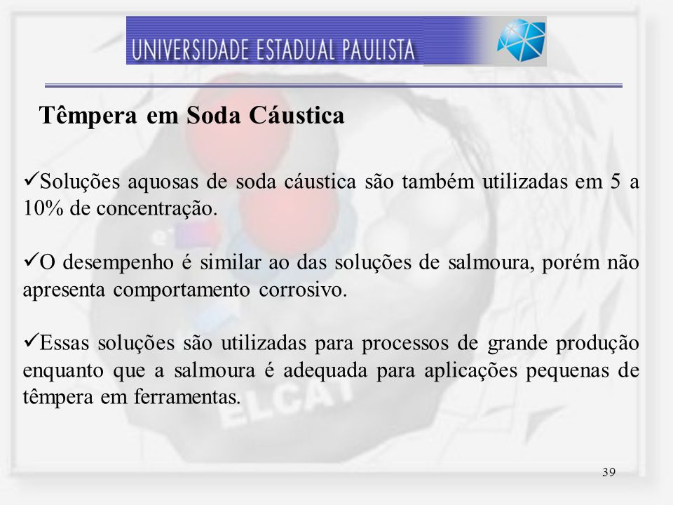 39 Soluções aquosas de soda cáustica são também utilizadas em 5 a 10% de concentração. O desempenho é similar ao das soluções de salmoura, porém não a