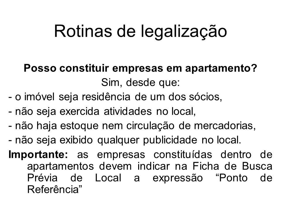 Rotinas de legalização Posso constituir empresas em apartamento? Sim, desde que: - o imóvel seja residência de um dos sócios, - não seja exercida ativ