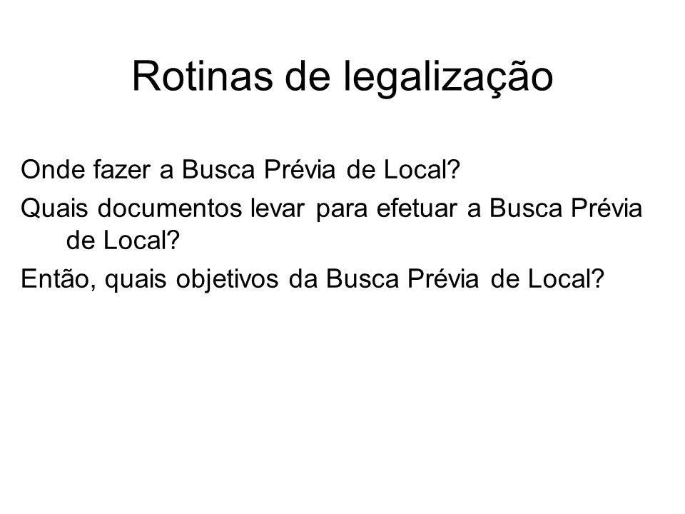 Rotinas de legalização Onde fazer a Busca Prévia de Local? Quais documentos levar para efetuar a Busca Prévia de Local? Então, quais objetivos da Busc