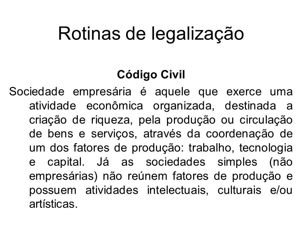 Rotinas de legalização Código Civil Sociedade empresária é aquele que exerce uma atividade econômica organizada, destinada a criação de riqueza, pela