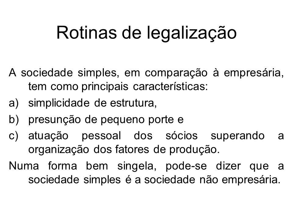 Rotinas de legalização A sociedade simples, em comparação à empresária, tem como principais características: a)simplicidade de estrutura, b)presunção