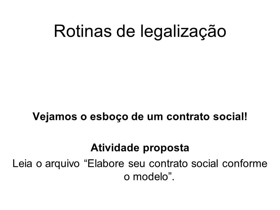 Rotinas de legalização Vejamos o esboço de um contrato social! Atividade proposta Leia o arquivo Elabore seu contrato social conforme o modelo.