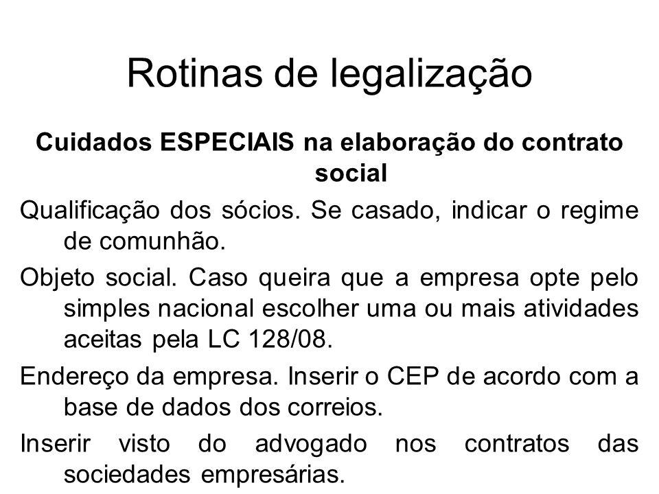 Rotinas de legalização Cuidados ESPECIAIS na elaboração do contrato social Qualificação dos sócios. Se casado, indicar o regime de comunhão. Objeto so
