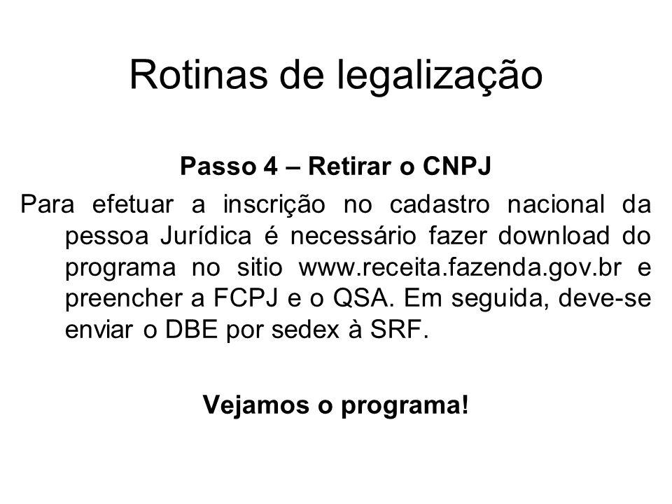 Rotinas de legalização Passo 4 – Retirar o CNPJ Para efetuar a inscrição no cadastro nacional da pessoa Jurídica é necessário fazer download do progra