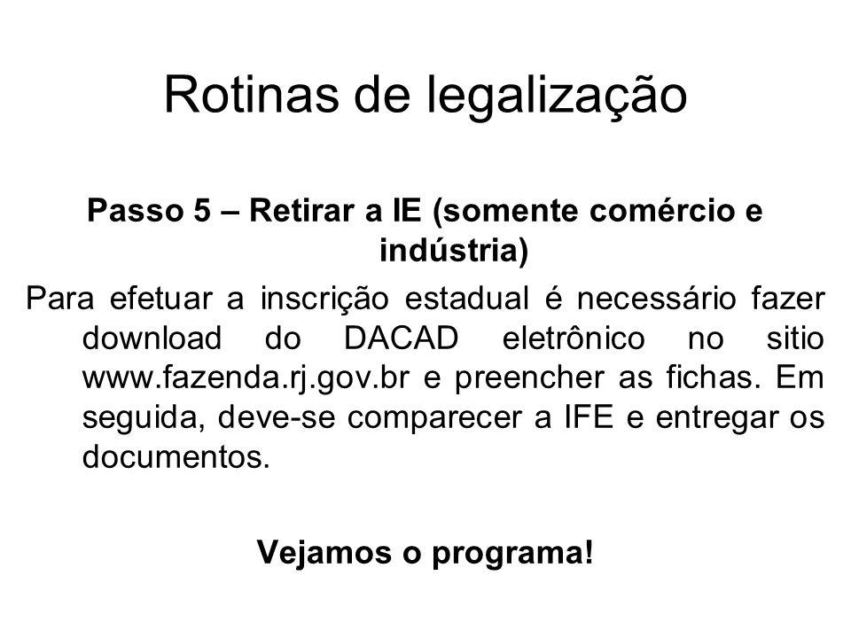 Rotinas de legalização Passo 5 – Retirar a IE (somente comércio e indústria) Para efetuar a inscrição estadual é necessário fazer download do DACAD el