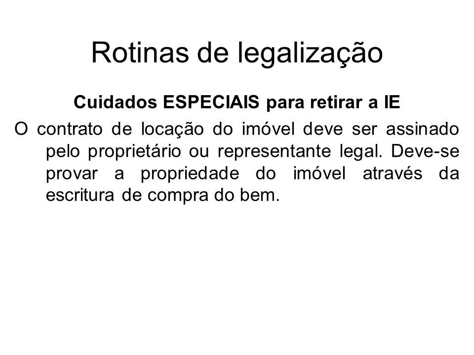 Rotinas de legalização Cuidados ESPECIAIS para retirar a IE O contrato de locação do imóvel deve ser assinado pelo proprietário ou representante legal