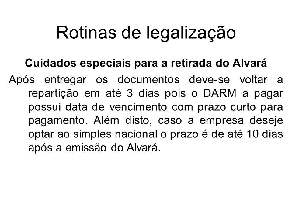 Rotinas de legalização Cuidados especiais para a retirada do Alvará Após entregar os documentos deve-se voltar a repartição em até 3 dias pois o DARM