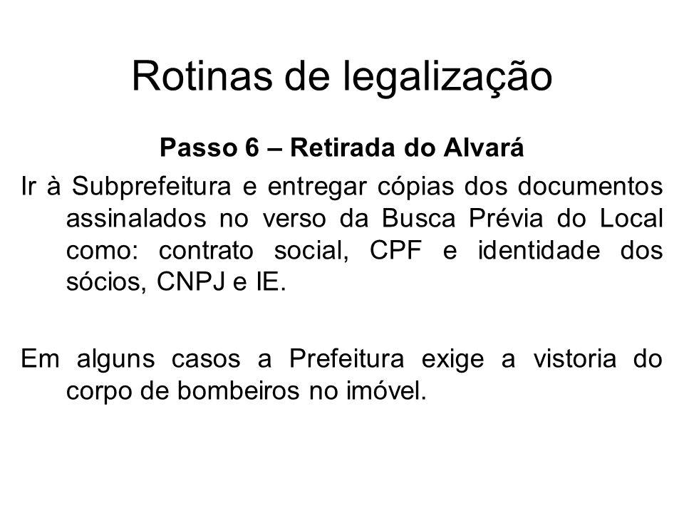 Rotinas de legalização Passo 6 – Retirada do Alvará Ir à Subprefeitura e entregar cópias dos documentos assinalados no verso da Busca Prévia do Local