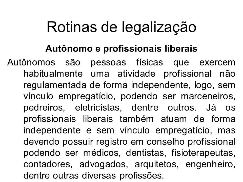 Rotinas de legalização Autônomo e profissionais liberais Autônomos são pessoas físicas que exercem habitualmente uma atividade profissional não regula