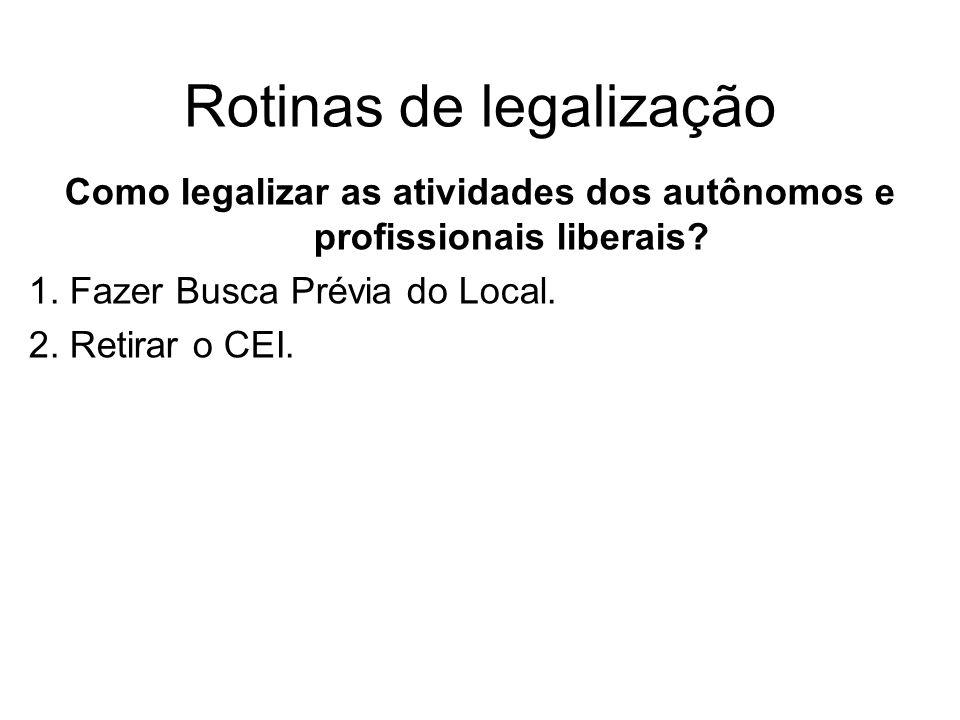 Rotinas de legalização Como legalizar as atividades dos autônomos e profissionais liberais? 1. Fazer Busca Prévia do Local. 2. Retirar o CEI.