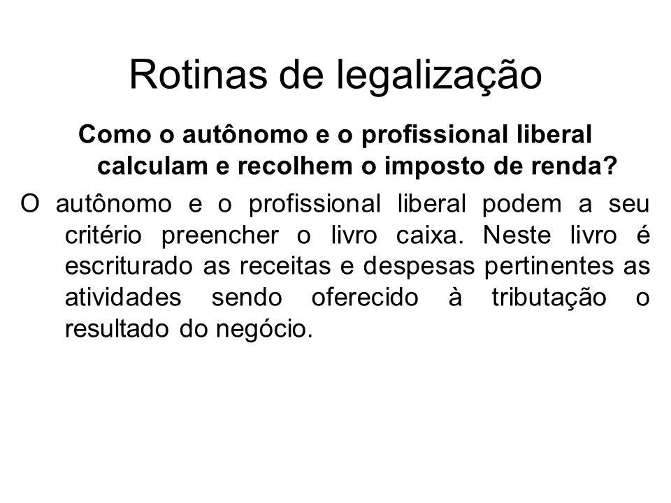 Rotinas de legalização Como o autônomo e o profissional liberal calculam e recolhem o imposto de renda? O autônomo e o profissional liberal podem a se
