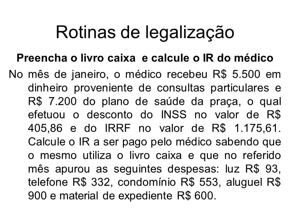 Rotinas de legalização Preencha o livro caixa e calcule o IR do médico No mês de janeiro, o médico recebeu R$ 5.500 em dinheiro proveniente de consult