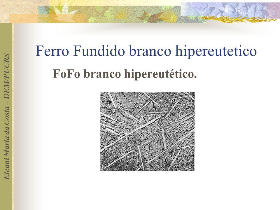 Eleani Maria da Costa – DEM/PUCRS Ferro Fundido branco hipereutetico FoFo branco hipereutético.