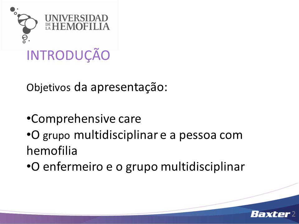 2 INTRODUÇÃO Objetivos da apresentação: Comprehensive care O grupo multidisciplinar e a pessoa com hemofilia O enfermeiro e o grupo multidisciplinar