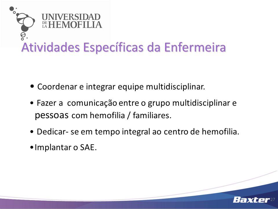 Coordenar e integrar equipe multidisciplinar. Fazer a comunicação entre o grupo multidisciplinar e pessoas com hemofilia / familiares. Dedicar- se em