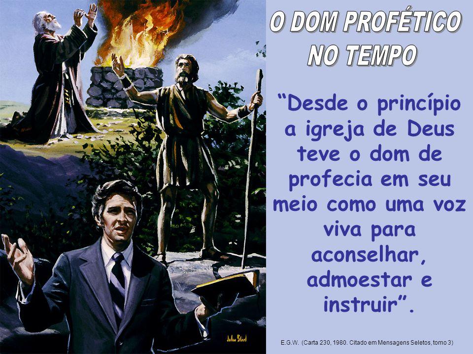 Desde o princípio a igreja de Deus teve o dom de profecia em seu meio como uma voz viva para aconselhar, admoestar e instruir. E.G.W. (Carta 230, 1980