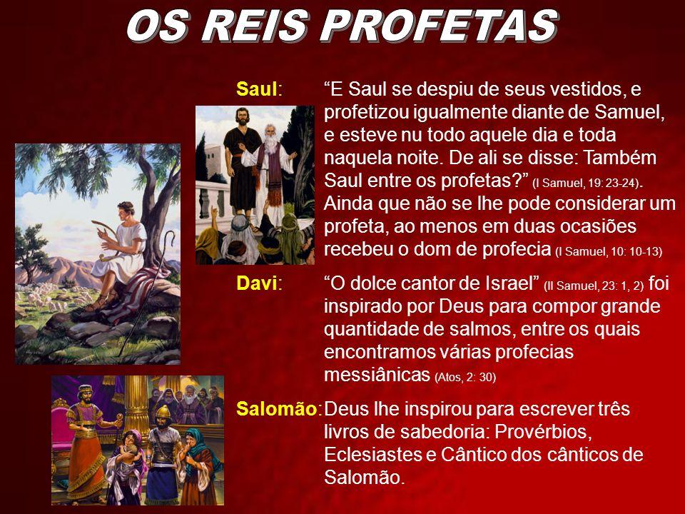 Saul:E Saul se despiu de seus vestidos, e profetizou igualmente diante de Samuel, e esteve nu todo aquele dia e toda naquela noite. De ali se disse: T